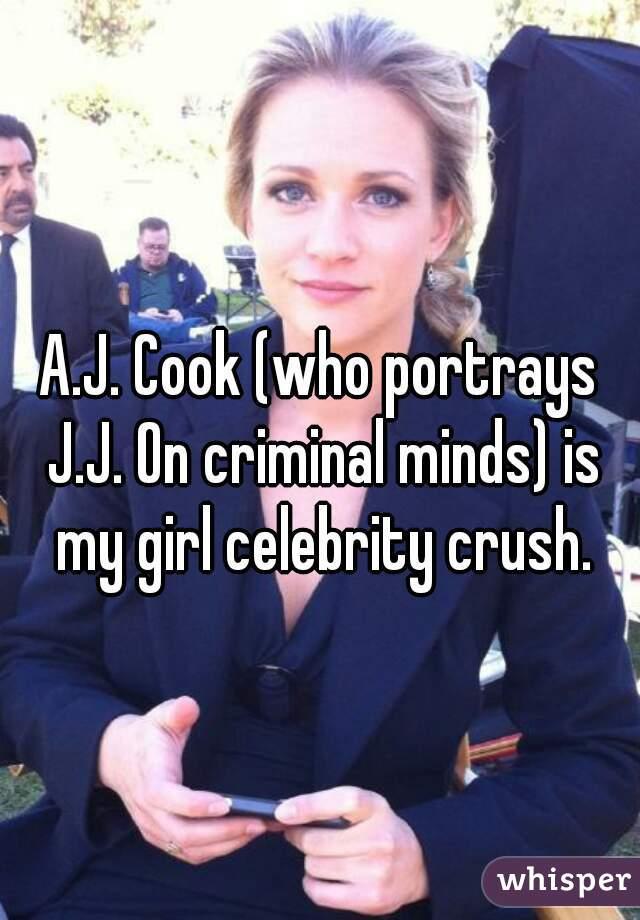 A.J. Cook (who portrays J.J. On criminal minds) is my girl celebrity crush.