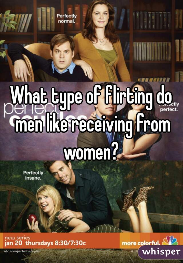 What type of flirting do men like receiving from women?