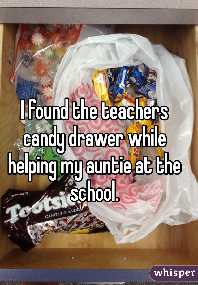 I found the teachers candy drawer while helping my auntie at the school.