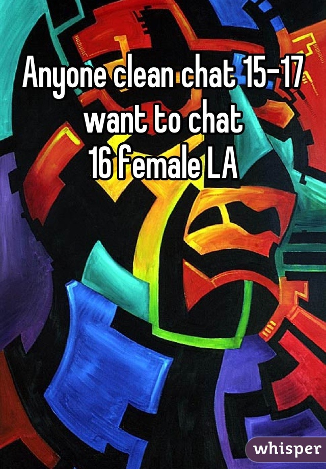 Anyone clean chat 15-17 want to chat  16 female LA