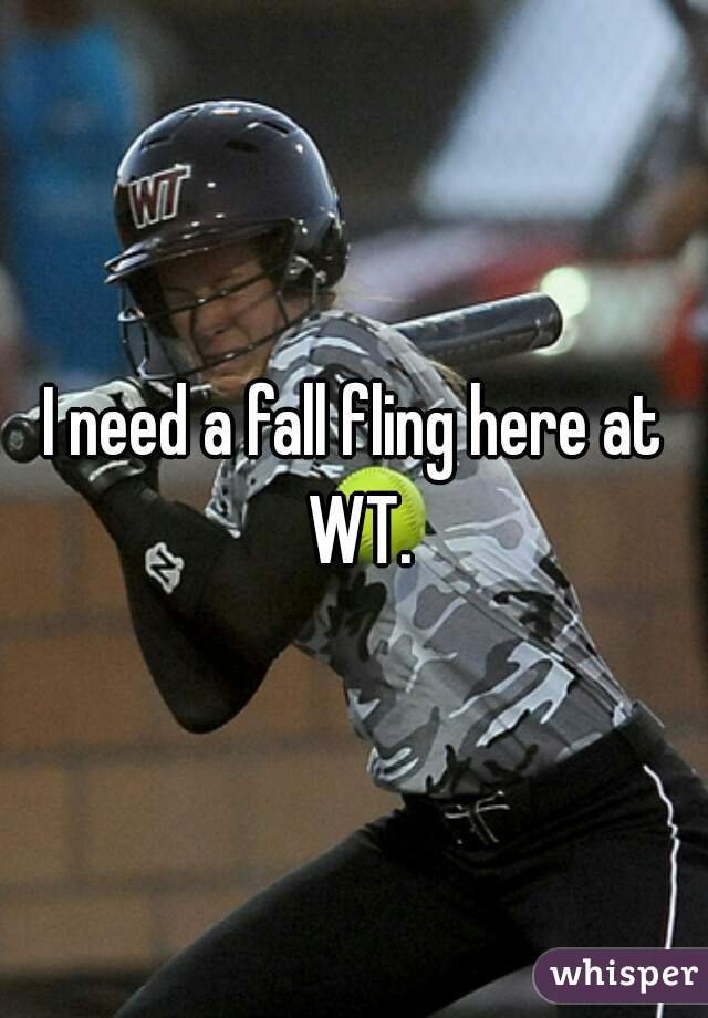 I need a fall fling here at WT.