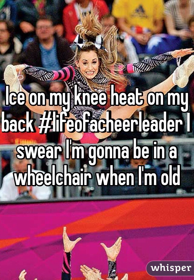 Ice on my knee heat on my back #lifeofacheerleader I swear I'm gonna be in a wheelchair when I'm old