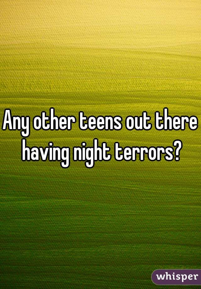 Any other teens out there having night terrors?