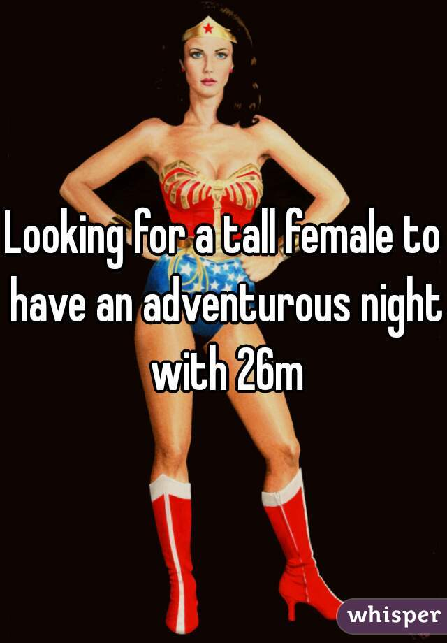 Looking for a tall female to have an adventurous night with 26m