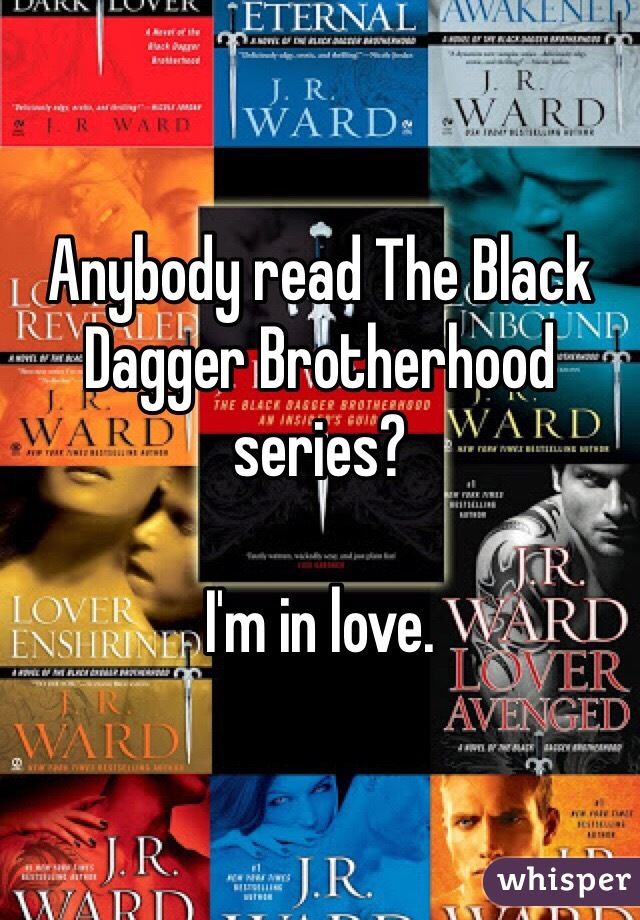 Anybody read The Black Dagger Brotherhood series?   I'm in love.