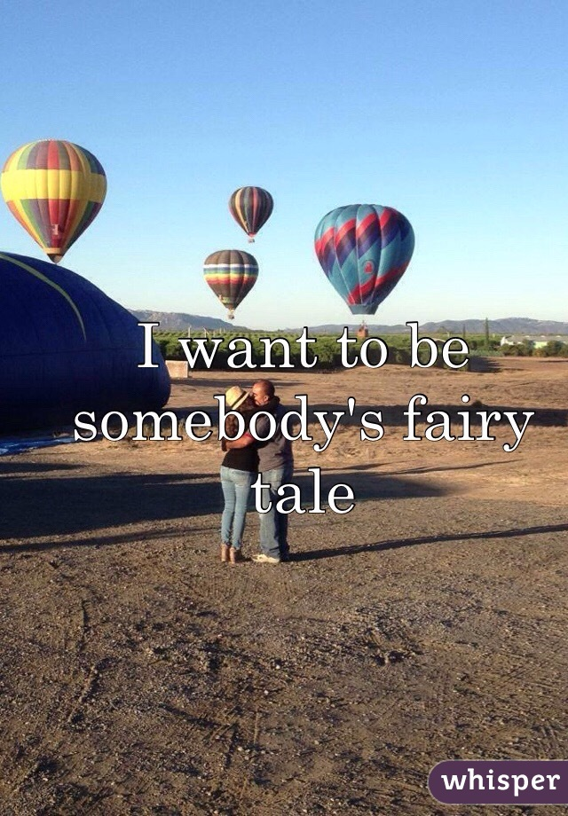 I want to be somebody's fairy tale