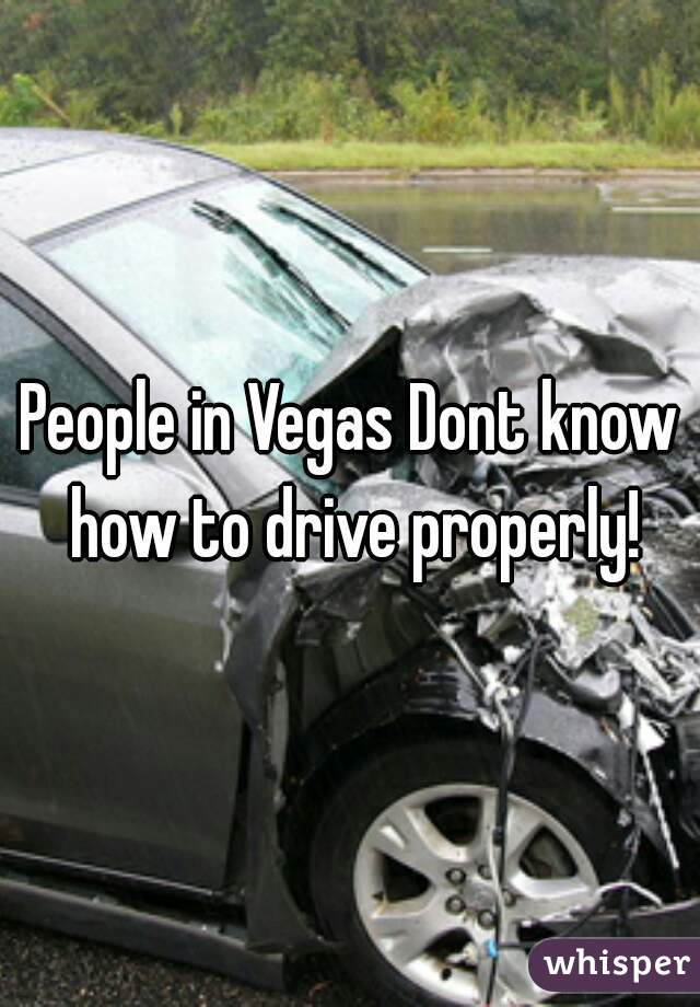 People in Vegas Dont know how to drive properly!