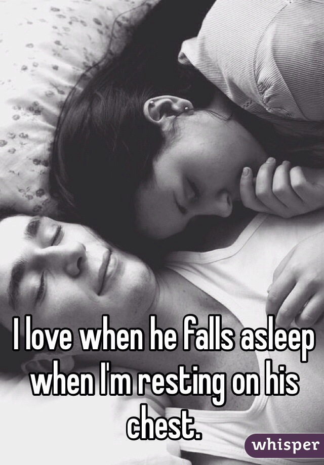 I love when he falls asleep when I'm resting on his chest.