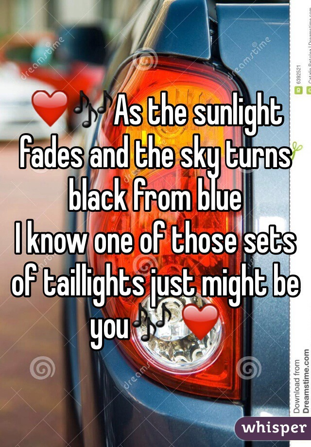 ❤️️🎶As the sunlight fades and the sky turns black from blue I know one of those sets of taillights just might be you🎶 ❤️