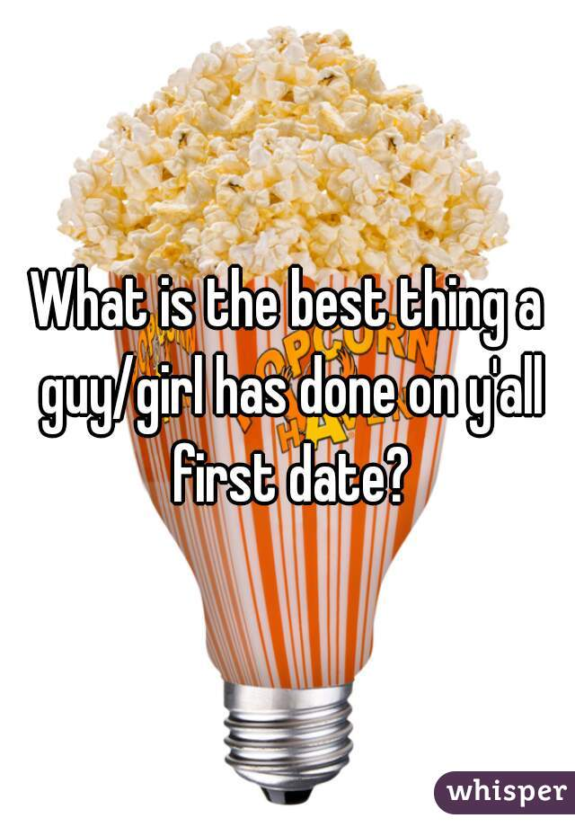 What is the best thing a guy/girl has done on y'all first date?