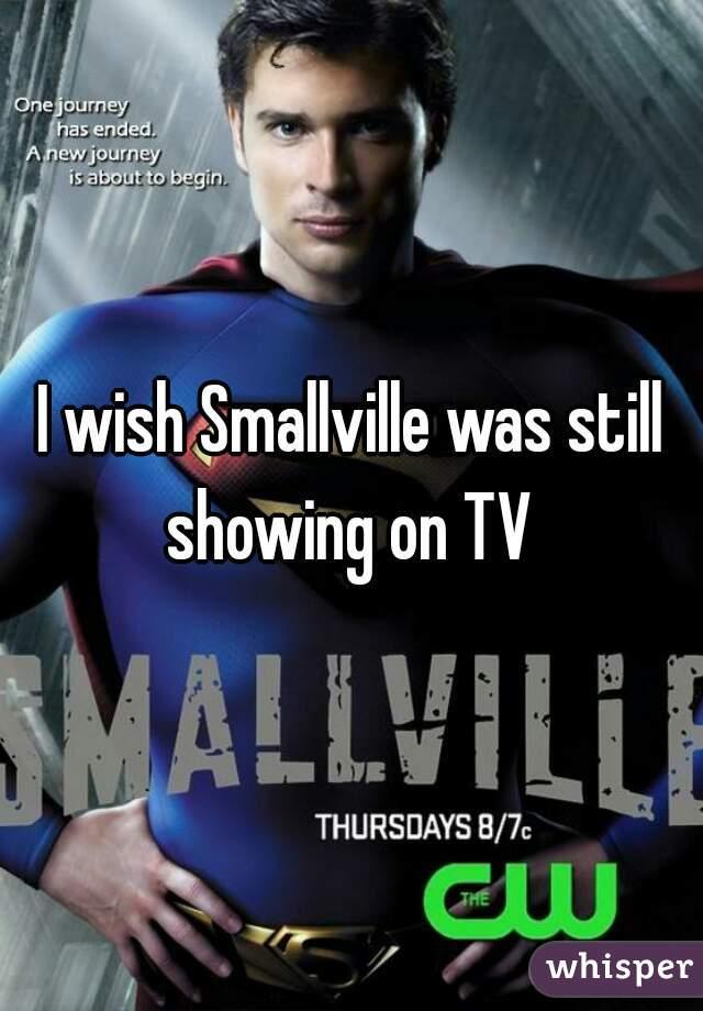 I wish Smallville was still showing on TV