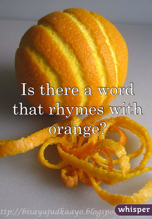Is there a word that rhymes with orange?