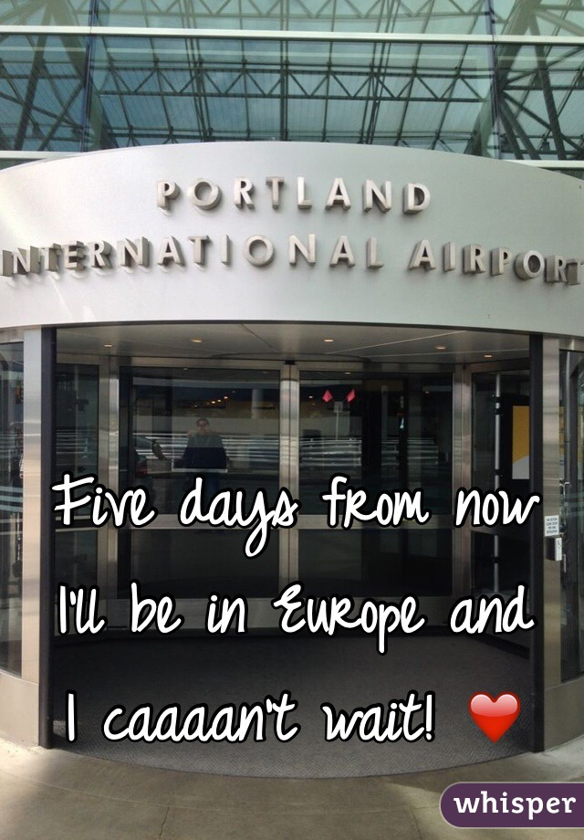 Five days from now  I'll be in Europe and  I caaaan't wait! ❤️