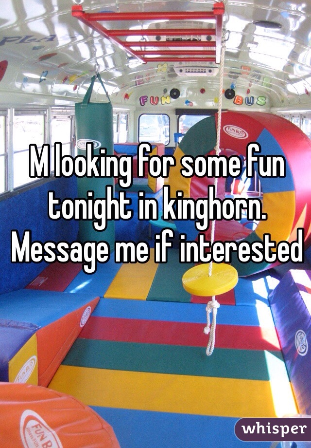 M looking for some fun tonight in kinghorn. Message me if interested