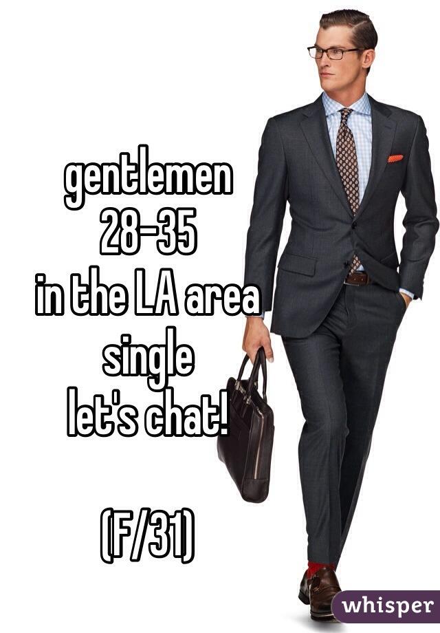 gentlemen 28-35  in the LA area single let's chat!   (F/31)