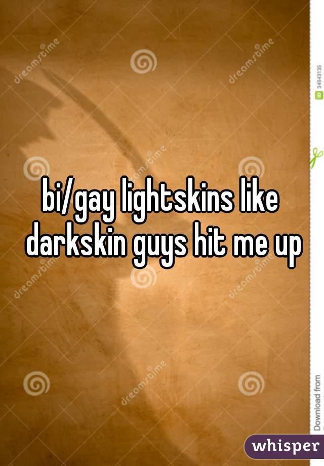 bi/gay lightskins like darkskin guys hit me up
