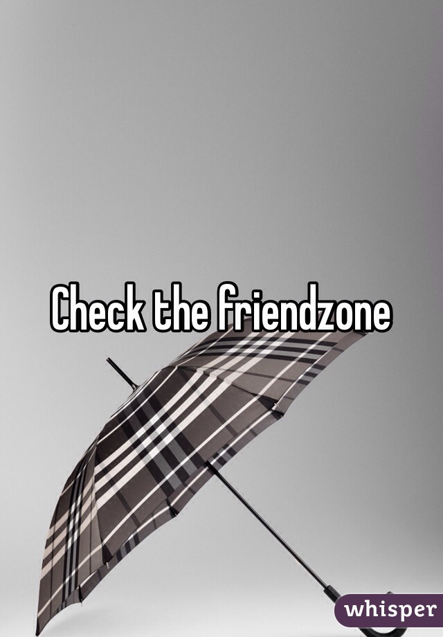 Check the friendzone