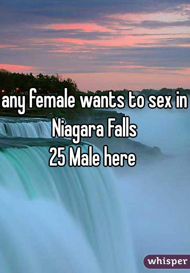 any female wants to sex in Niagara Falls  25 Male here