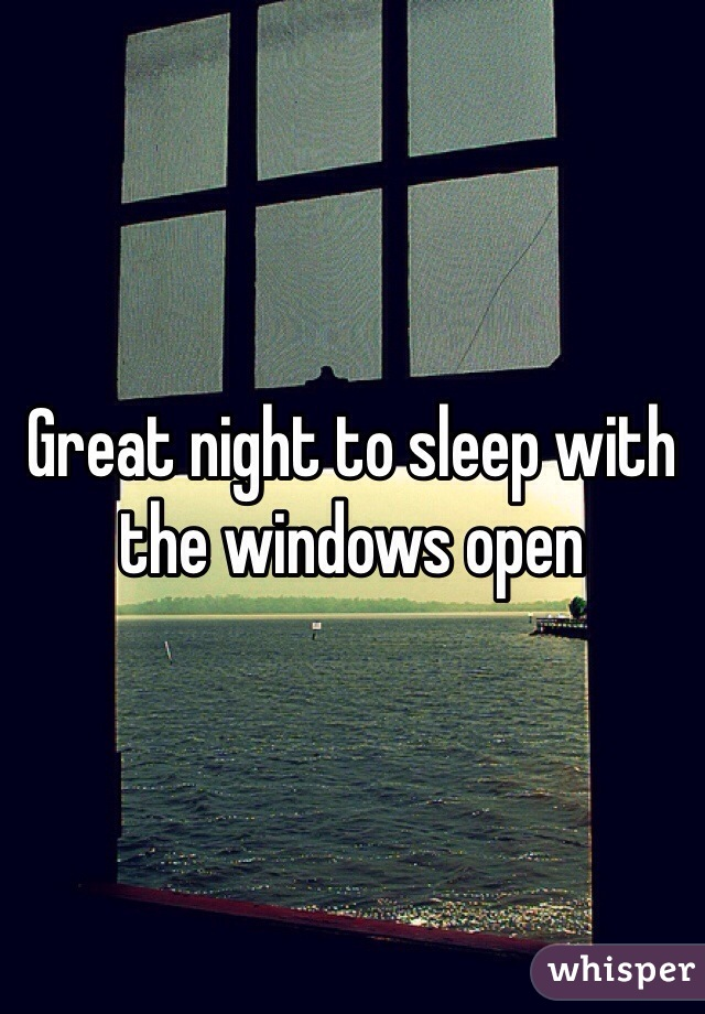 Great night to sleep with the windows open