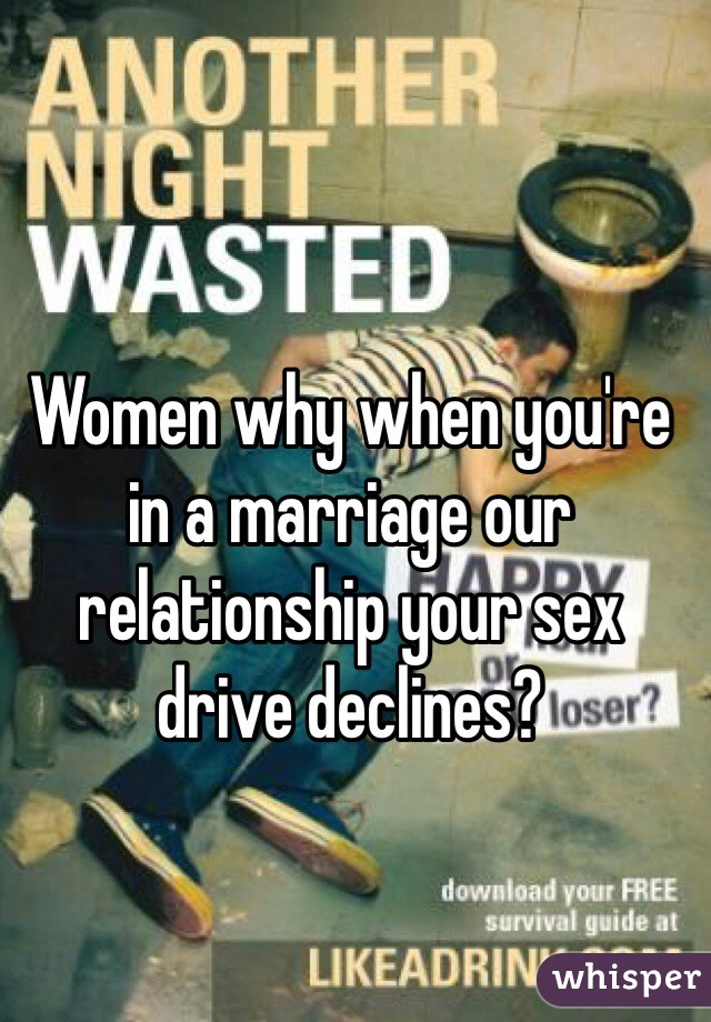 Women why when you're in a marriage our relationship your sex drive declines?