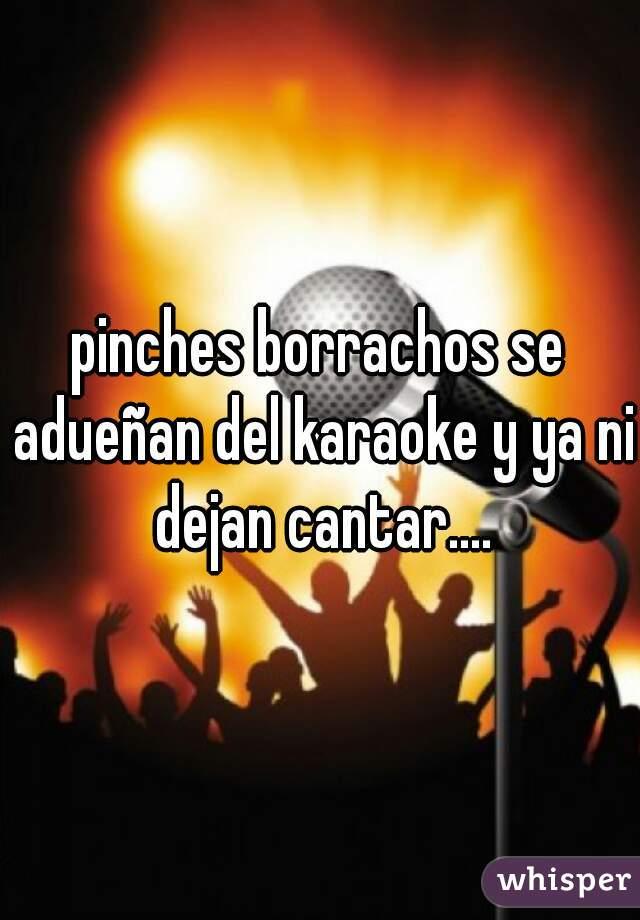 pinches borrachos se adueñan del karaoke y ya ni dejan cantar....