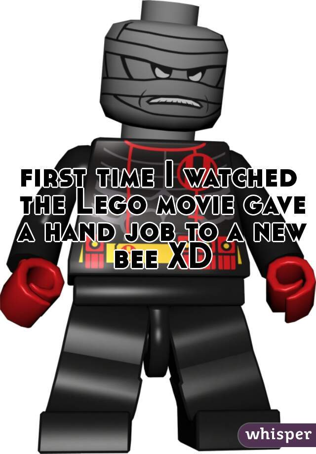 first time I watched the Lego movie gave a hand job to a new bee XD