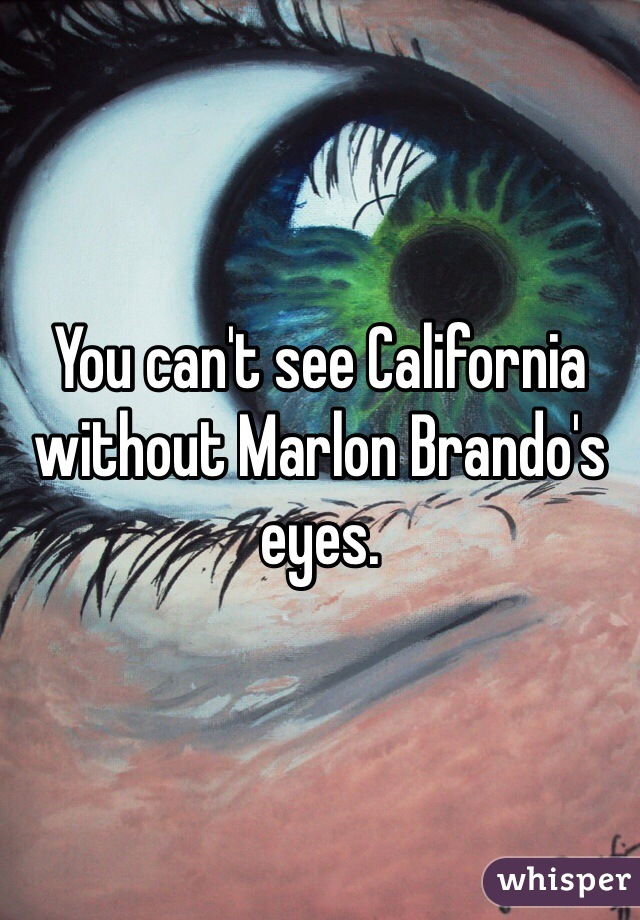 You can't see California without Marlon Brando's eyes.
