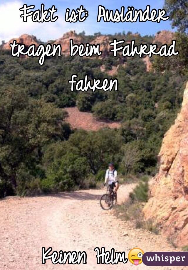 Fakt ist: Ausländer tragen beim Fahrrad fahren     Keinen Helm😜