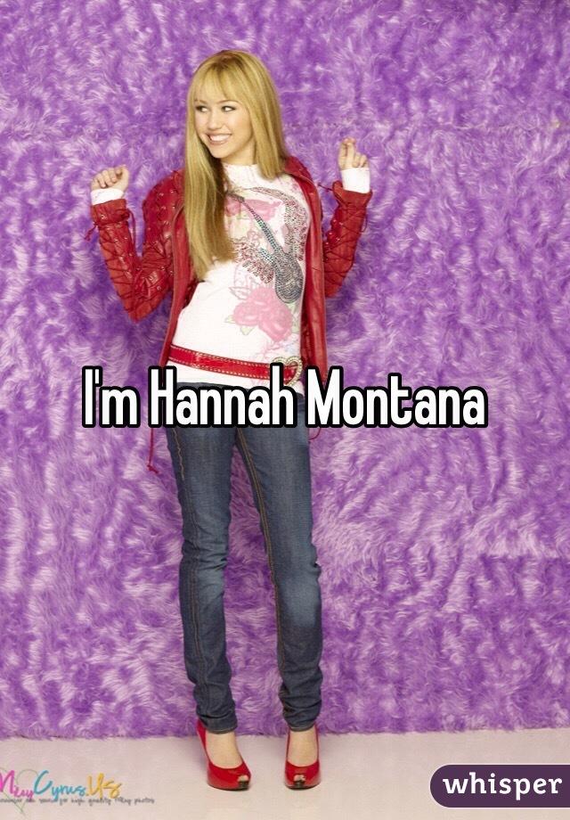 I'm Hannah Montana