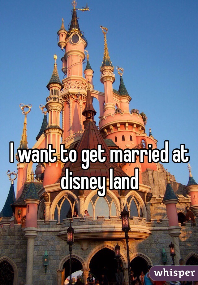 I want to get married at disney land