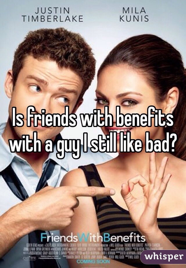 Is friends with benefits with a guy I still like bad?