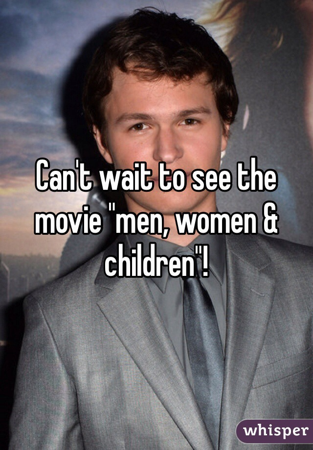 "Can't wait to see the movie ""men, women & children""!"