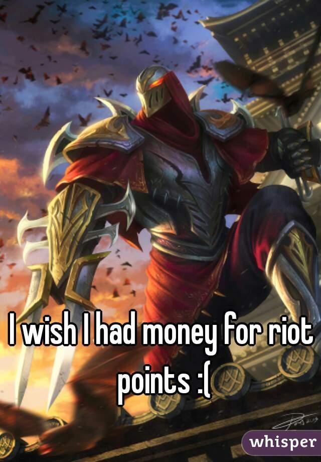 I wish I had money for riot points :(