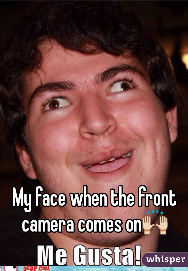 My face when the front camera comes on🙌