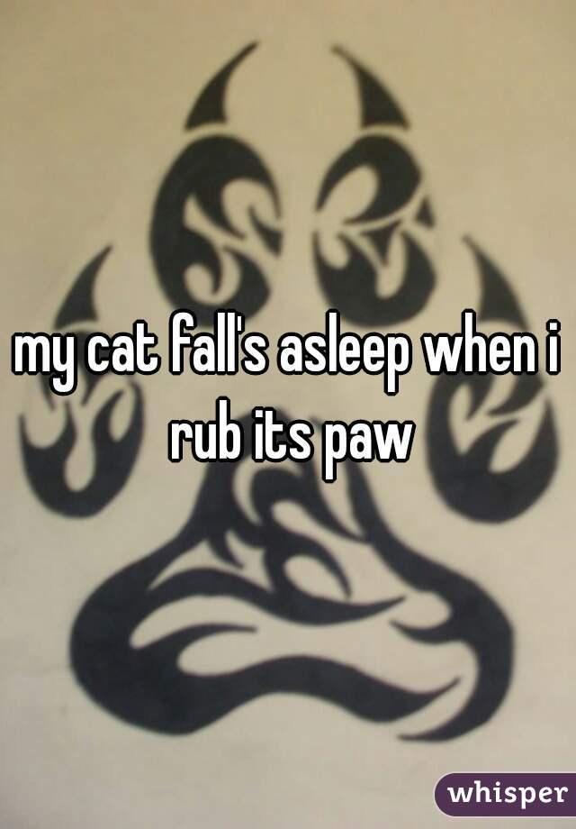 my cat fall's asleep when i rub its paw