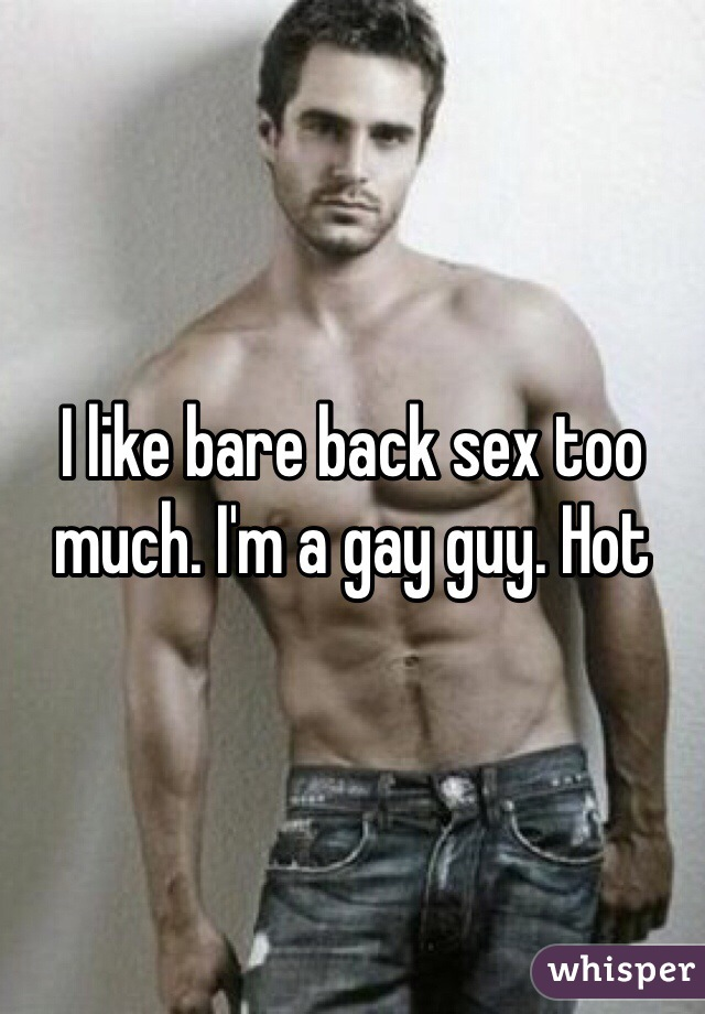 I like bare back sex too much. I'm a gay guy. Hot