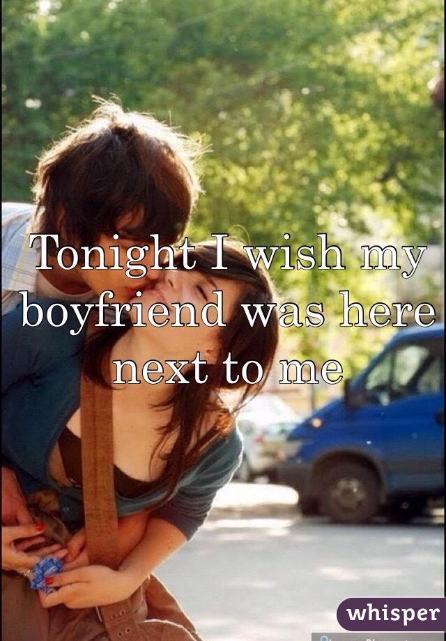 Tonight I wish my boyfriend was here next to me