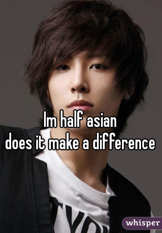 Im half asian does it make a difference