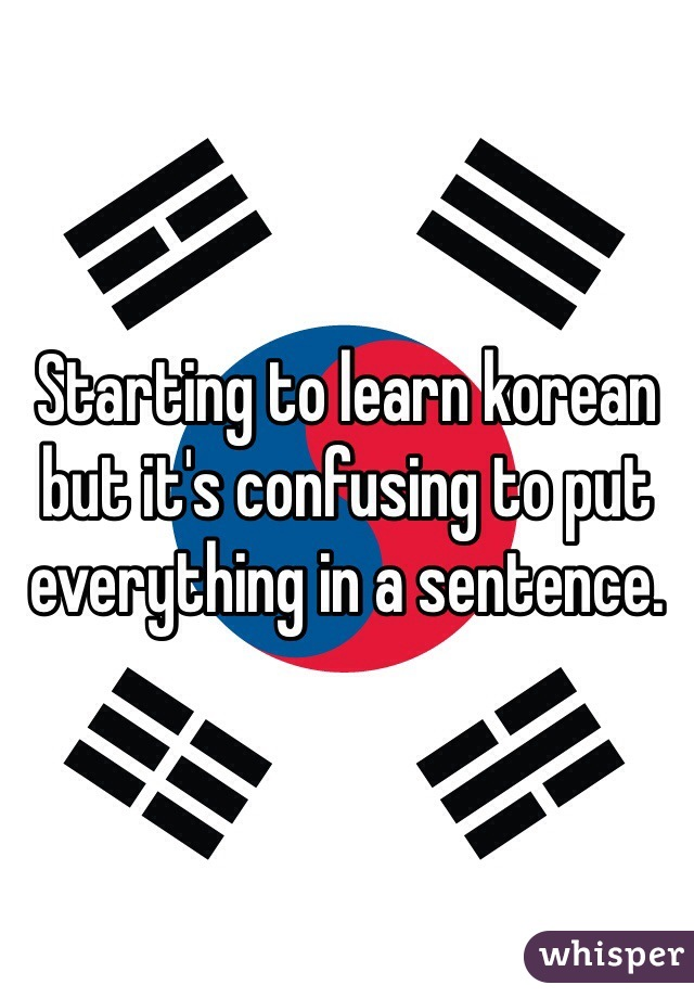 Starting to learn korean but it's confusing to put everything in a sentence.