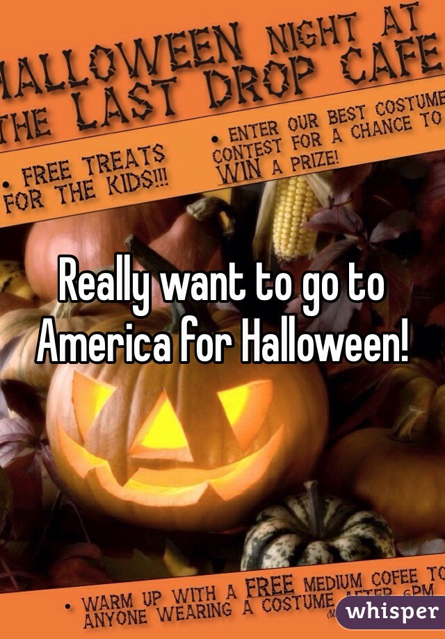 Really want to go to America for Halloween!