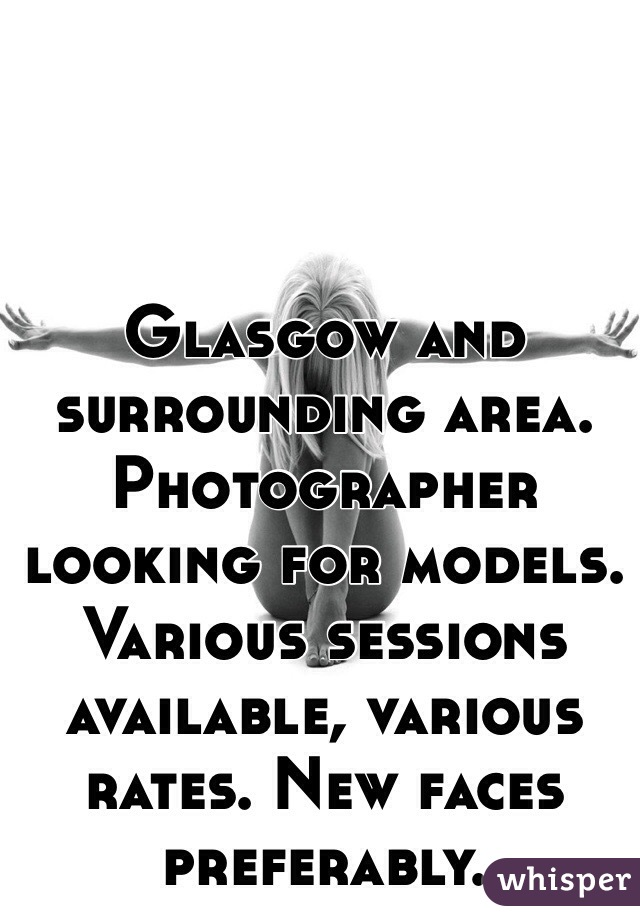 Glasgow and surrounding area. Photographer looking for models. Various sessions available, various rates. New faces preferably.