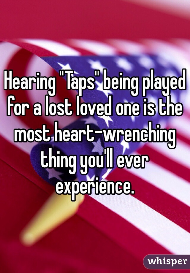 """Hearing """"Taps"""" being played for a lost loved one is the most heart-wrenching thing you'll ever experience."""