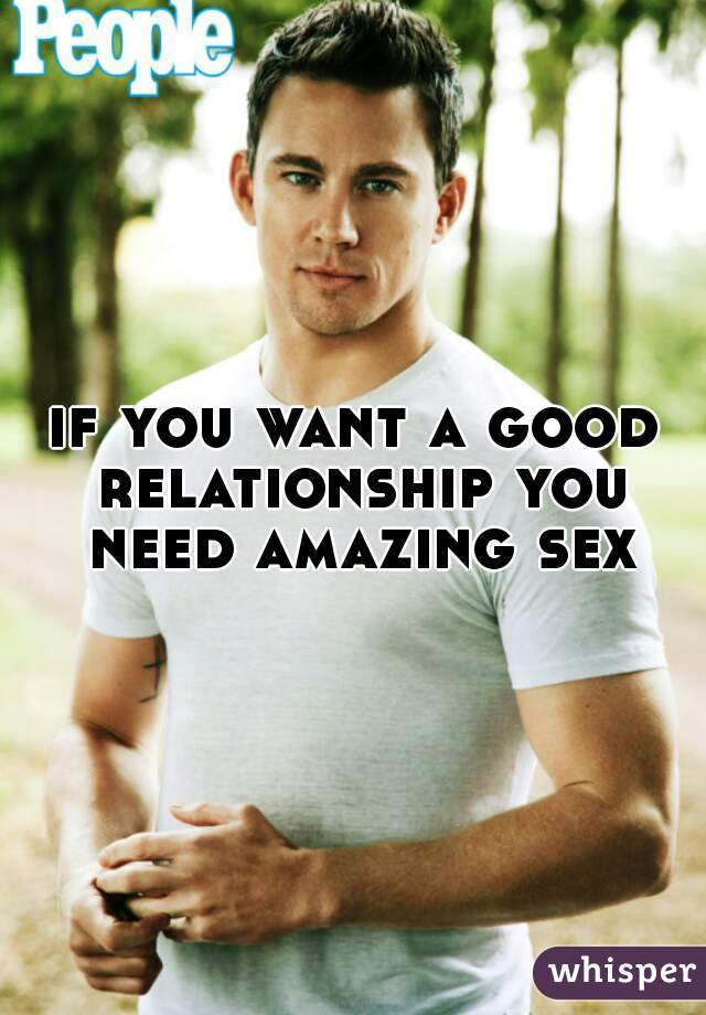 if you want a good relationship you need amazing sex
