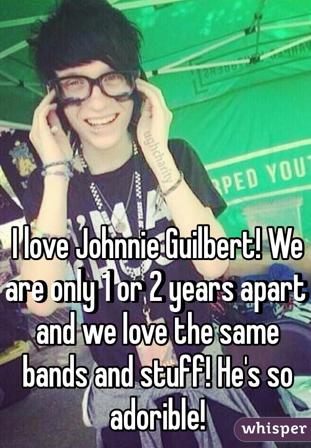 I love Johnnie Guilbert! We are only 1 or 2 years apart and we love the same bands and stuff! He's so adorible!