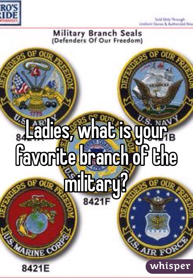Ladies, what is your favorite branch of the military?