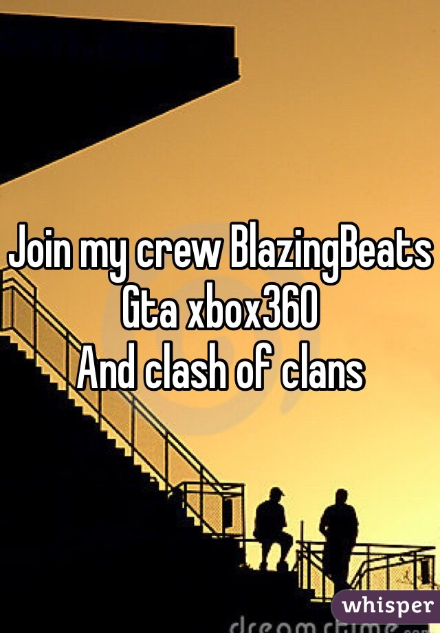 Join my crew BlazingBeats Gta xbox360  And clash of clans