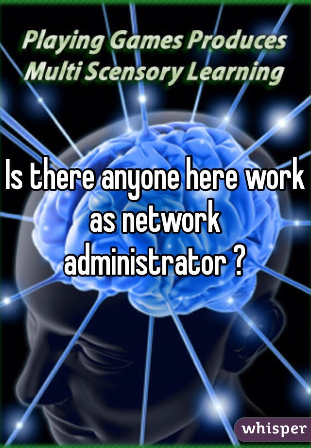 Is there anyone here work as network administrator ?