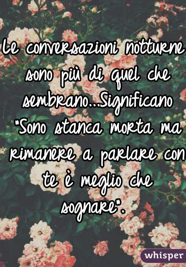 """Le conversazioni notturne sono più di quel che sembrano...Significano """"Sono stanca morta ma rimanere a parlare con te è meglio che sognare""""."""