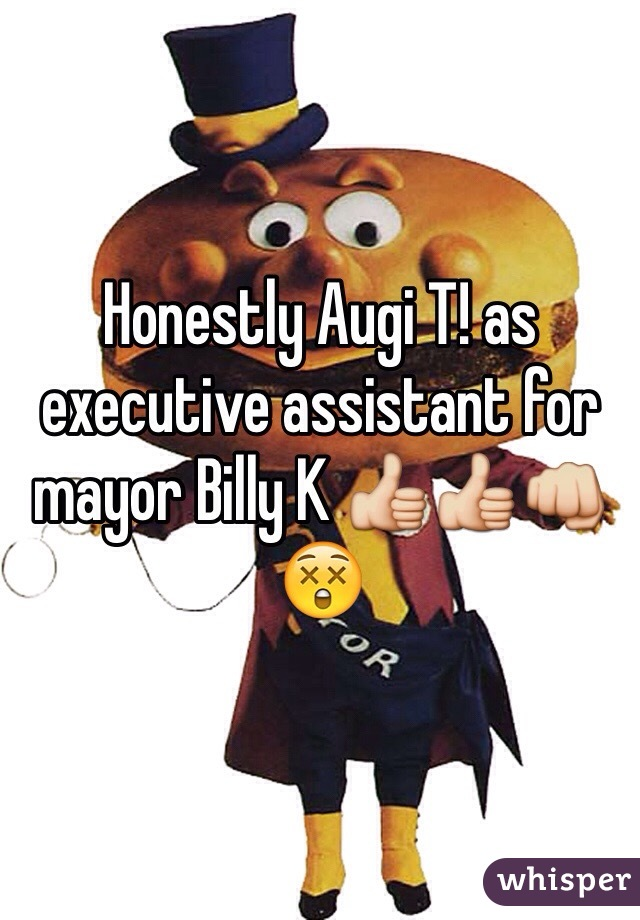 Honestly Augi T! as executive assistant for mayor Billy K 👍👍👊😲