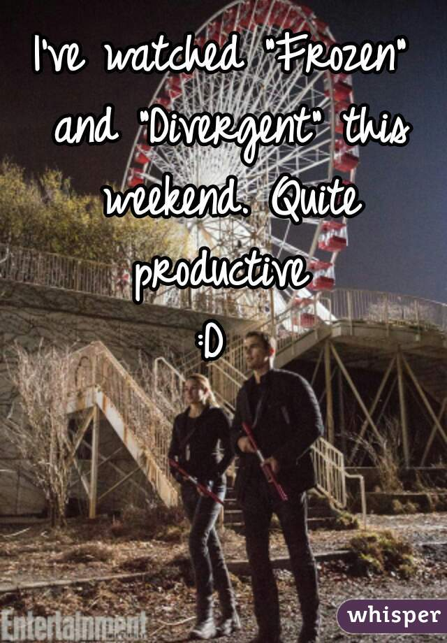 """I've watched """"Frozen"""" and """"Divergent"""" this weekend. Quite productive  :D"""